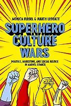 Superhero Culture Wars: Politics, Marketing, and Social Justice in Marvel Comics