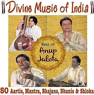 Divine Music of India Best of Anup Jalota (50 Aartis, Bhajans, Mantras, Dhunis, Shlokas)