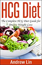 HCG Diet: The Complete HCG Diet Guide for Drastic Weight Loss (HCG Diet, Weight Loss, Diets))