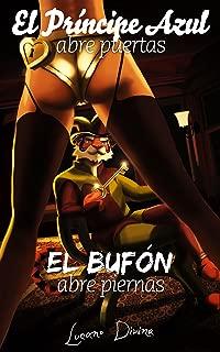 El Príncipe Azul abre puertas, el Bufón abre piernas: El manual de seducción que ellas no quieren que leas (Spanish Edition)
