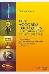 Les accords toltèques : une chevalerie relationnelle : Développez des relations impeccables avec vous-même et les autres Format Kindle