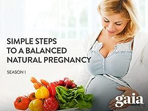 Simple Steps to A Balanced Natural Pregnancy - Season 1