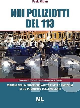 Noi poliziotti del 113: Viaggio nella professionalità e nelle emozioni di un poliziotto delle volanti