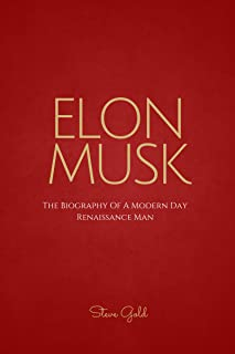 Elon Musk: The Biography Of A Modern Day Renaissance Man (Elon Musk, Tesla, SpaceX, Elon Musk Biography, Musk book, Ashlee Vance, Elon Musk Autobiography, Elon Musk Lessons) (English Edition)