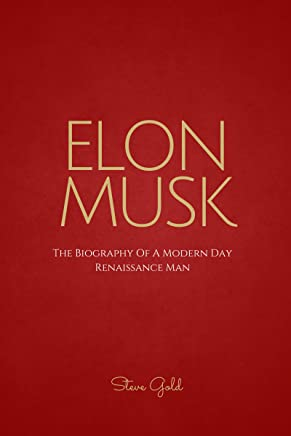 Elon Musk: The Biography Of A Modern Day Renaissance Man (Elon Musk, Tesla, SpaceX, Elon Musk Biography, Musk book, Ashlee Vance, Elon Musk Autobiography, Elon Musk Lessons)