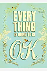 Everything Is Going to Be OK Kindle Edition