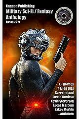 Cannon Publishing Military Sci-Fi / Fantasy Anthology: Spring 2019 (Cannon Publishing Military Anthology Book 1) Kindle Edition