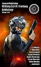 Cannon Publishing Military Sci-Fi / Fantasy Anthology: Spring 2019 (Cannon Publishing Military Anthology Book 1)