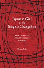 Japanese Girl at the Siege of Changchun: How I Survived China s Wartime Atrocity