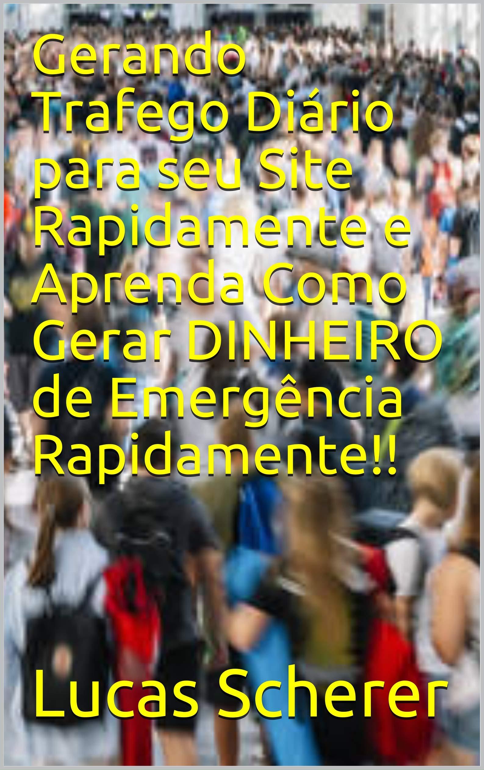 Gerando Trafego Diário para seu Site Rapidamente e Aprenda Como Gerar DINHEIRO de Emergência Rapidamente!! (Portuguese Edition)