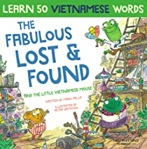 The Fabulous Lost & Found and the little Vietnamese mouse: learn 50 Vietnamese words with a fun, heartwarming English Viet...