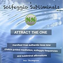 Attract the One, Manifest True Authentic Love Now: Chakra Guided Meditation, Solfeggio Frequencies & Subliminal Affirmations - Solfeggio Subliminals