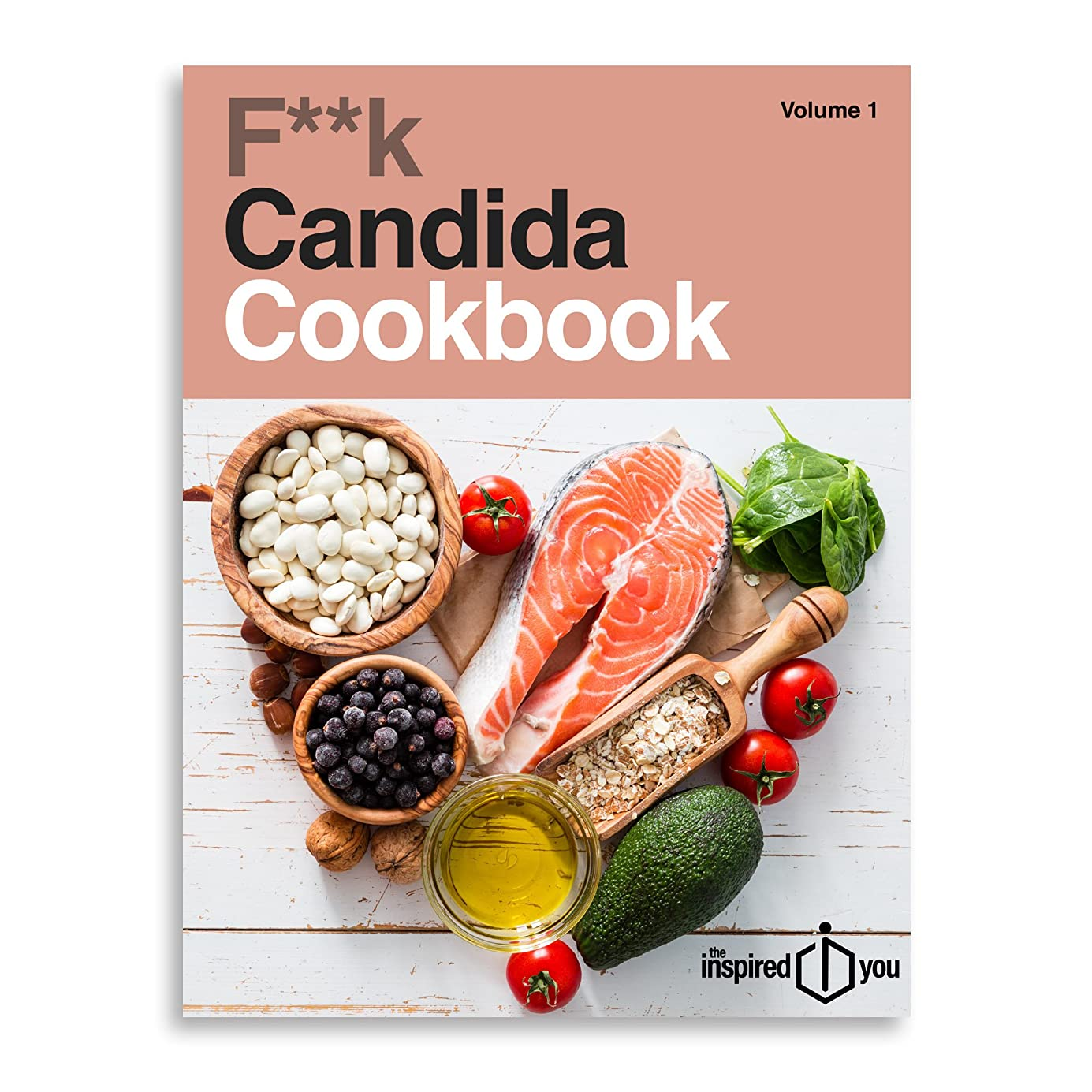 F**k Candida Cookbook: The Inspired You Inc. (Volume Book 1) (English Edition)