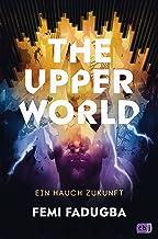 The Upper World – Ein Hauch Zukunft: Ein hochaktueller, spannender Thriller (German Edition)