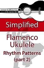 Simplified Flamenco Ukulele Rhythms (part 2): Easy to learn flamenco rhythms and techniques for ukulele