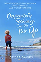 Desperately Seeking the Fair Go: We know how to make Australia a better place and it's not that hard