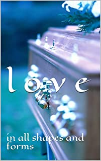 l o v e: in all shapes and forms (English Edition)
