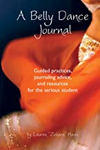 A Belly Dance Journal: Guided practices, journaling advice, and resources for the serious student (English Edition)