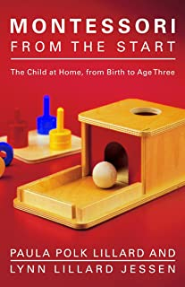 Montessori from the Start: The Child at Home, from Birth to Age Three