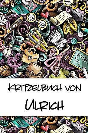 Kritzelbuch von Ulrich: Kritzel- und Malbuch mit leeren Seiten für deinen personalisierten Vornamen