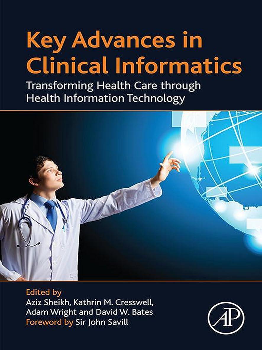 同一の作りますドナーKey Advances in Clinical Informatics: Transforming Health Care through Health Information Technology (English Edition)