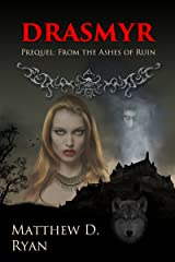 Drasmyr: Prequel to From the Ashes of Ruin Kindle Edition