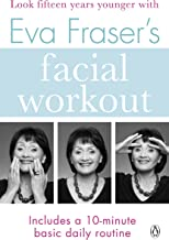 Eva Fraser's Facial Workout: Look Fifteen Years Younger with this Easy Daily Routine (Penguin Health Care & Fitness) (English Edition)