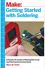 Getting Started with Soldering: A Hands-On Guide to Making Electrical and Mechanical Connections Kindle Edition
