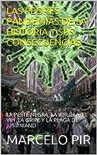 LAS PEORES PANDEMIAS DE LA HISTORIA Y SUS CONSECUENCIAS: LA PESTE NEGRA ,LA VIRUELA, EL VIH ,LA GRIPE Y LA PLAGA DE JUSTINIANO