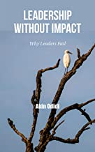 LEADERSHIP WITHOUT IMPACT: Why Leaders Fail