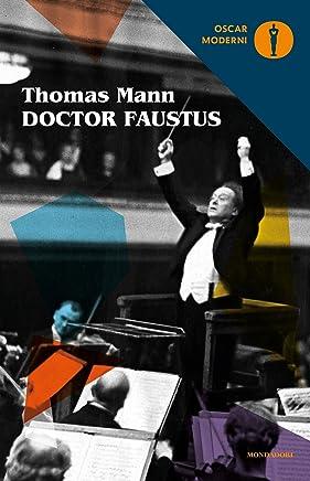Doctor Faustus (nuova edizione): La vita del compositore tedesco Adrian Leverkühn narrata da un amico