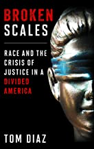 Broken Scales: Race and the Crisis of Justice in a Divided America