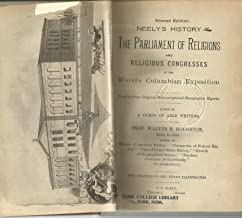 NEELEY'S HISTORY OF THE PARLIAMENT OF RELIGIONS AND RELIGIOUS CONGRESSES AT THE WORLD'S COLUMBIAN EXPOSITION 1893 Second Edition Two Volumes in One-Fully Illustrated