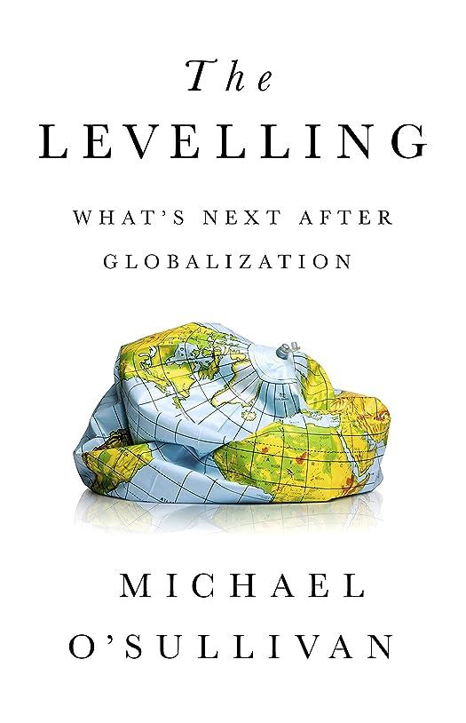 法令または展示会The Levelling: What's Next After Globalization (English Edition)