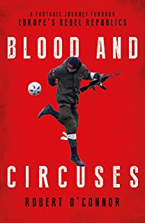 Blood and Circuses: Football and the Fight for Europe's Rebel Republics