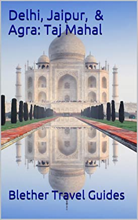 Delhi, Jaipur, & Agra: Taj Mahal: India's Tourism Golden Triangle (India Travel Guide Book 16) (English Edition)