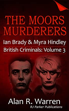 The Moors Murderers: Ian Brady and Myra Hindley Serial Killers (British Criminals Book 3) (English Edition)