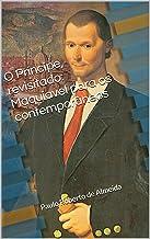 O Príncipe, revisitado: Maquiavel para os contemporâneos (Pensamento Político Livro 18)