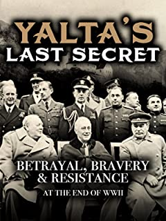 Yalta's Last Secret: Betrayal, Bravery, & Resistance at the End of WWII