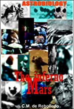 THE INFERNO MARS: Evidences of Life, Flora,  Fauna, Civilizations and a Military Government in planet Mars (Scientific evidences)