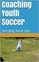 Coaching Youth Soccer: Herding feral cats (1)