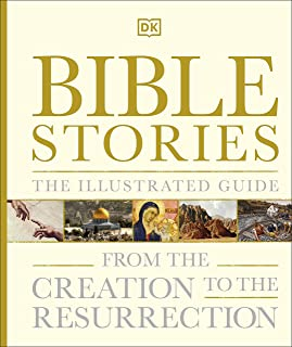 Bible Stories The Illustrated Guide: From the Creation to the Resurrection
