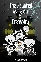 The Haunted Mansion Is Creativity (Disneyland Is Creativity Book 2)