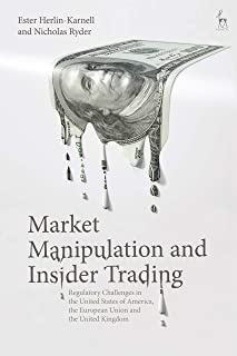 Market Manipulation and Insider Trading: Regulatory Challenges in the United States of America, the European Union and the United Kingdom