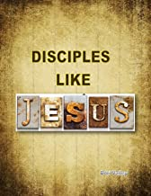 DISCIPLES LIKE JESUS