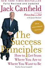 The Success Principles(TM) – 10th Anniversary Edition: How to Get from Where You..