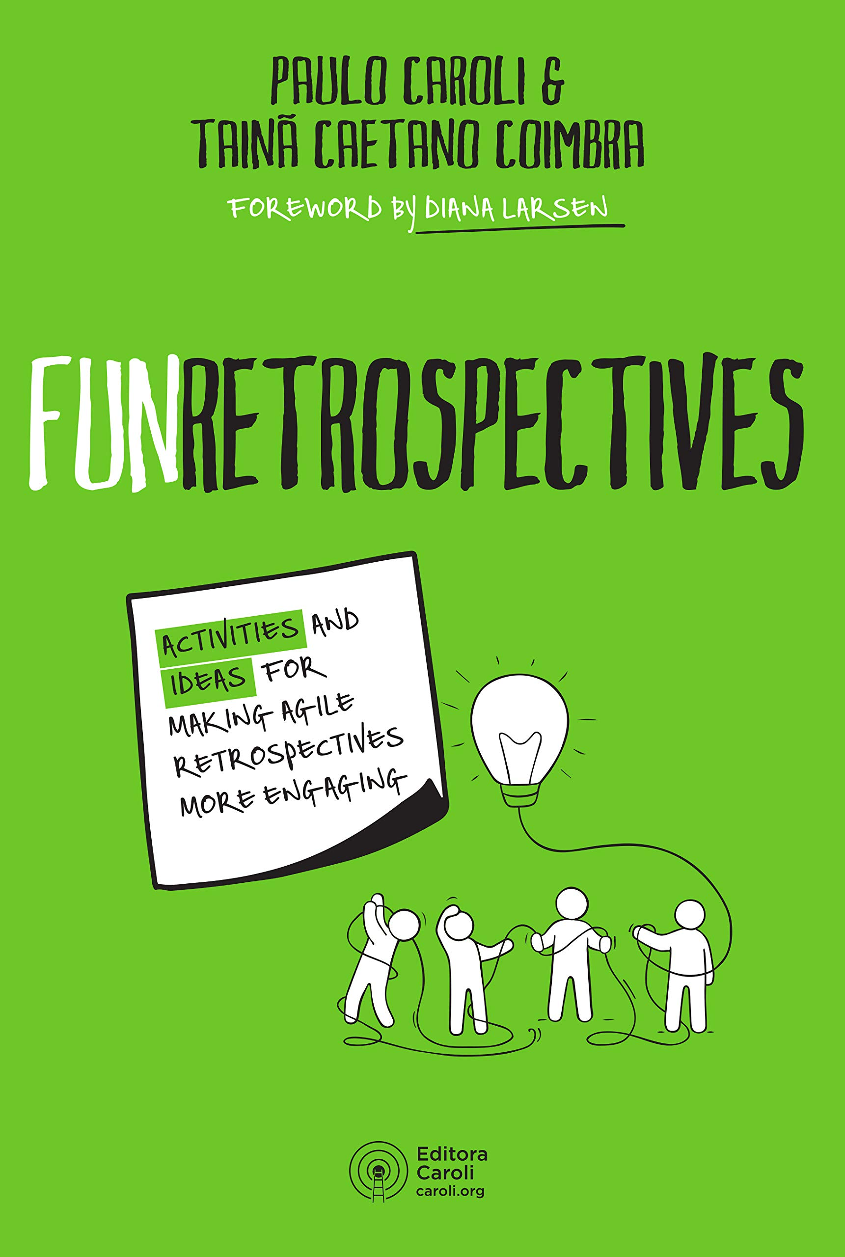 FunRetrospectives: activities and ideas for making agile retrospectives more engaging