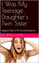 I Was My Teenage Daughter's Twin Sister: Magical Tales of TG Transformation 8