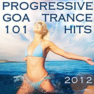 101 Progressive Goa Trance Hits 2012 (Best of Top Electronic Dance, Acid, Techno, House, Rave Anthems, Psytrance Festival Party)