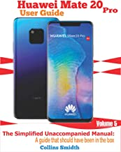 Huawei Mate 20 Pro User Guide: The Simplified Unaccompanied Manual: A guide that should have been in the box